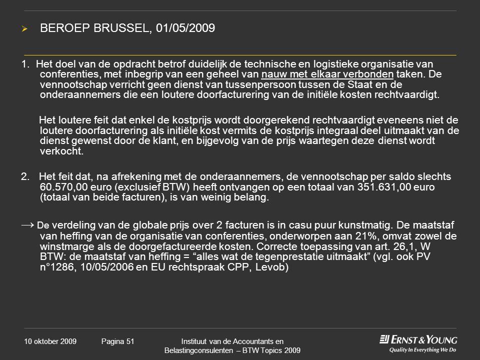 10 oktober 2009Instituut van de Accountants en Belastingconsulenten – BTW Topics 2009 Pagina 51  BEROEP BRUSSEL, 01/05/2009 1.