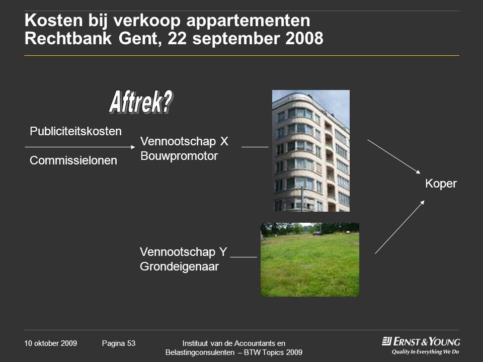 10 oktober 2009Instituut van de Accountants en Belastingconsulenten – BTW Topics 2009 Pagina 53 Kosten bij verkoop appartementen Rechtbank Gent, 22 se