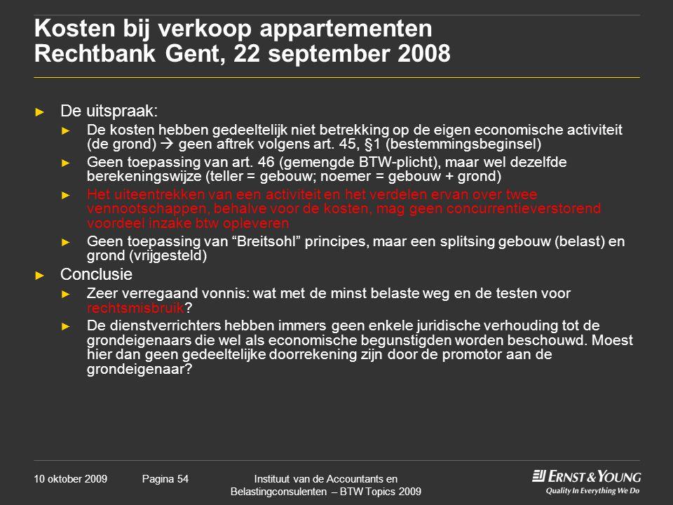 10 oktober 2009Instituut van de Accountants en Belastingconsulenten – BTW Topics 2009 Pagina 54 Kosten bij verkoop appartementen Rechtbank Gent, 22 se