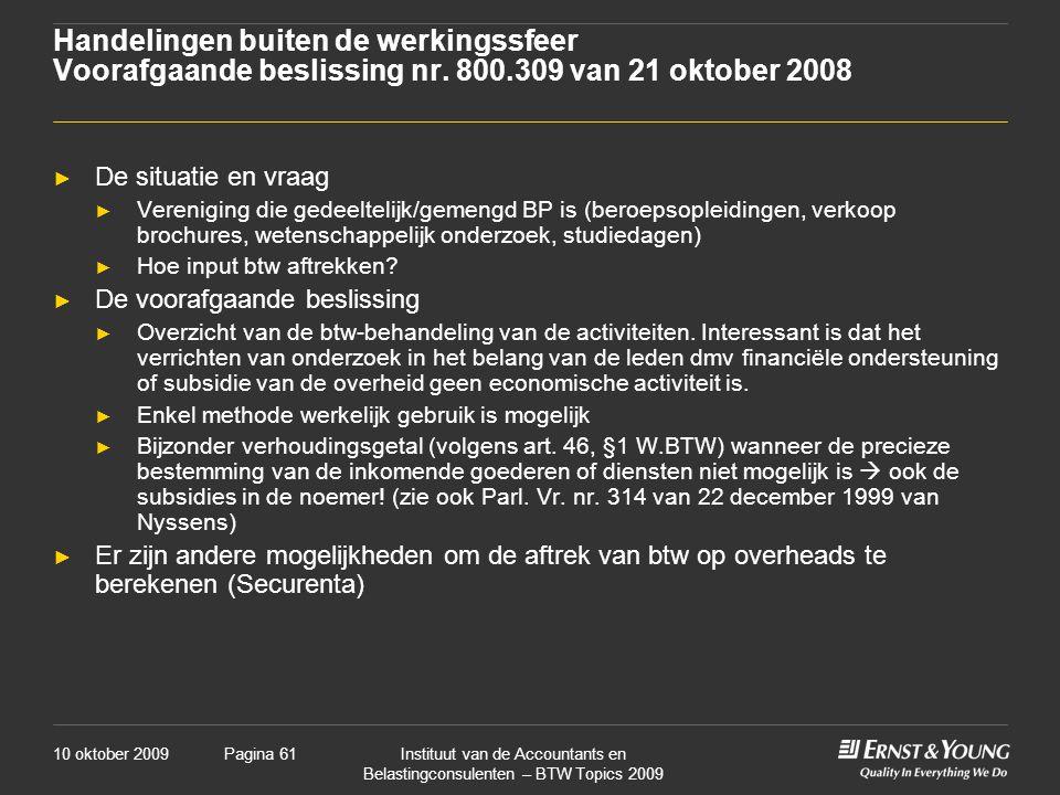 10 oktober 2009Instituut van de Accountants en Belastingconsulenten – BTW Topics 2009 Pagina 61 Handelingen buiten de werkingssfeer Voorafgaande besli