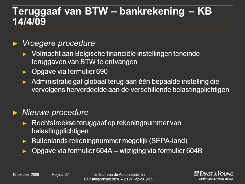 10 oktober 2009Instituut van de Accountants en Belastingconsulenten – BTW Topics 2009 Pagina 62 Teruggaaf van BTW – bankrekening – KB 14/4/09 ► Vroege