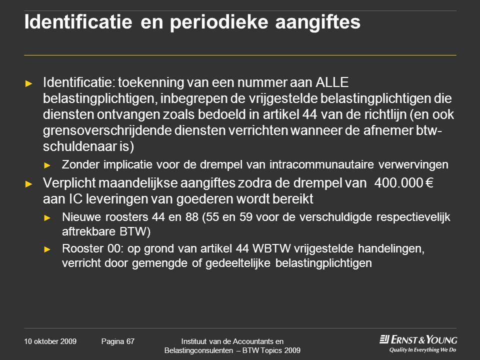 10 oktober 2009Instituut van de Accountants en Belastingconsulenten – BTW Topics 2009 Pagina 67 Identificatie en periodieke aangiftes ► Identificatie: