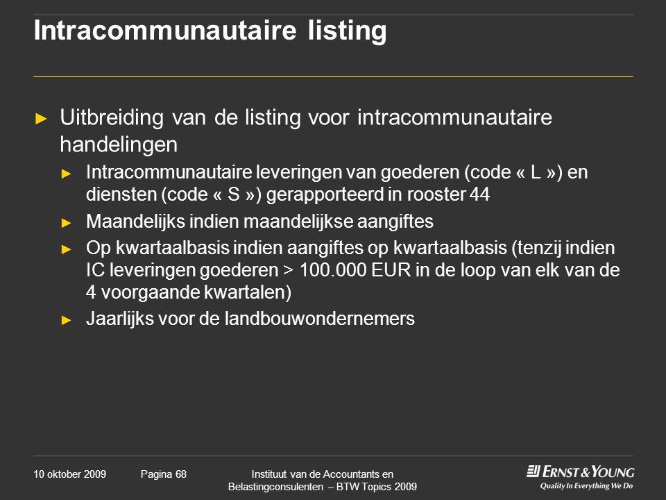 10 oktober 2009Instituut van de Accountants en Belastingconsulenten – BTW Topics 2009 Pagina 68 Intracommunautaire listing ► Uitbreiding van de listin
