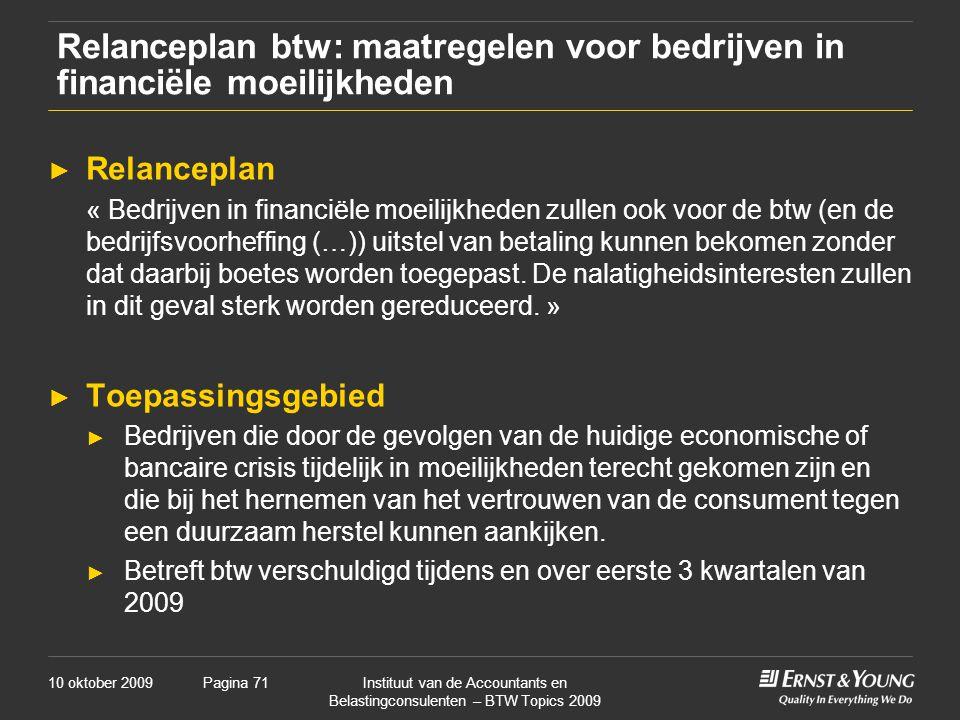 10 oktober 2009Instituut van de Accountants en Belastingconsulenten – BTW Topics 2009 Pagina 71 Relanceplan btw: maatregelen voor bedrijven in financi
