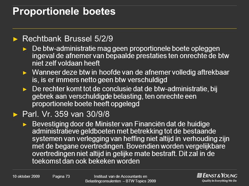 10 oktober 2009Instituut van de Accountants en Belastingconsulenten – BTW Topics 2009 Pagina 73 Proportionele boetes ► Rechtbank Brussel 5/2/9 ► De bt