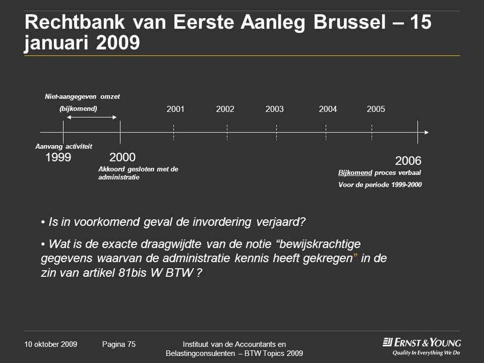 10 oktober 2009Instituut van de Accountants en Belastingconsulenten – BTW Topics 2009 Pagina 75 Rechtbank van Eerste Aanleg Brussel – 15 januari 2009