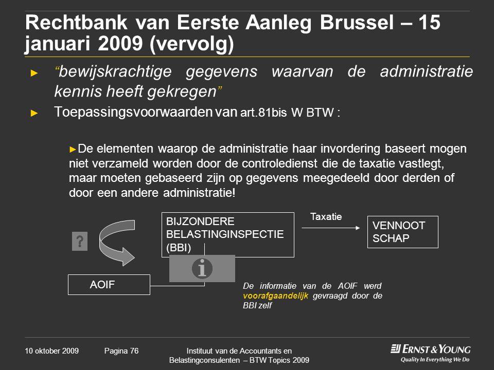 10 oktober 2009Instituut van de Accountants en Belastingconsulenten – BTW Topics 2009 Pagina 76 Rechtbank van Eerste Aanleg Brussel – 15 januari 2009