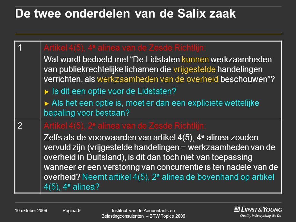 10 oktober 2009Instituut van de Accountants en Belastingconsulenten – BTW Topics 2009 Pagina 9 De twee onderdelen van de Salix zaak 1Artikel 4(5), 4 e