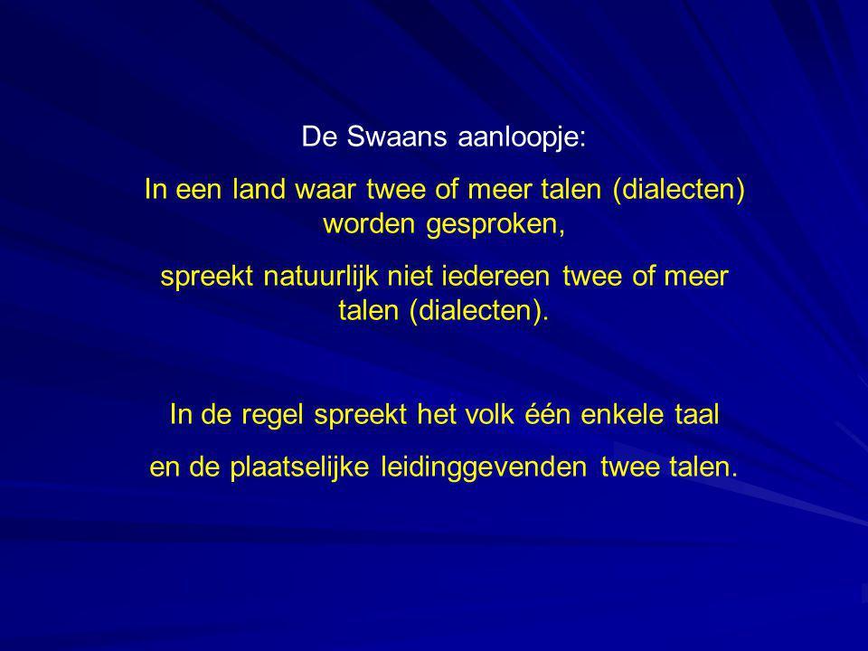 De Swaans aanloopje: In een land waar twee of meer talen (dialecten) worden gesproken, spreekt natuurlijk niet iedereen twee of meer talen (dialecten).