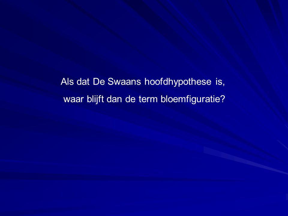 Als dat De Swaans hoofdhypothese is, waar blijft dan de term bloemfiguratie?