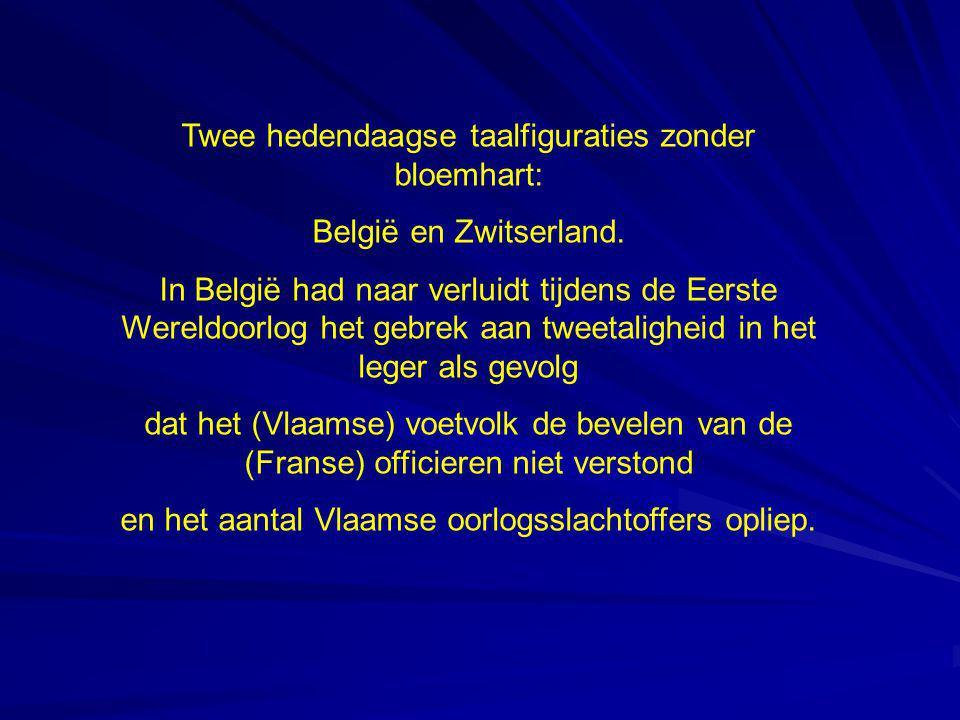Twee hedendaagse taalfiguraties zonder bloemhart: België en Zwitserland. In België had naar verluidt tijdens de Eerste Wereldoorlog het gebrek aan twe