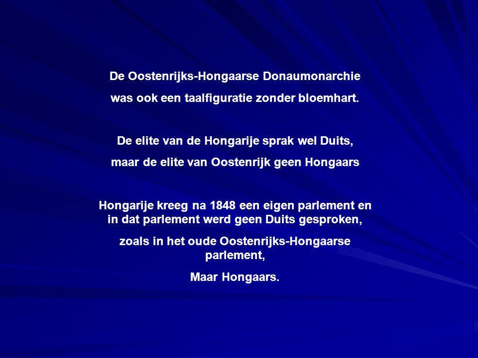 De Oostenrijks-Hongaarse Donaumonarchie was ook een taalfiguratie zonder bloemhart. De elite van de Hongarije sprak wel Duits, maar de elite van Ooste
