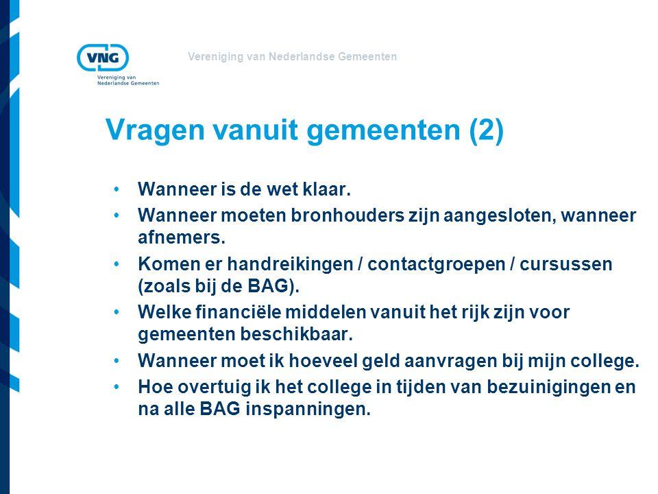 Vereniging van Nederlandse Gemeenten Vragen vanuit gemeenten (2) •Wanneer is de wet klaar.