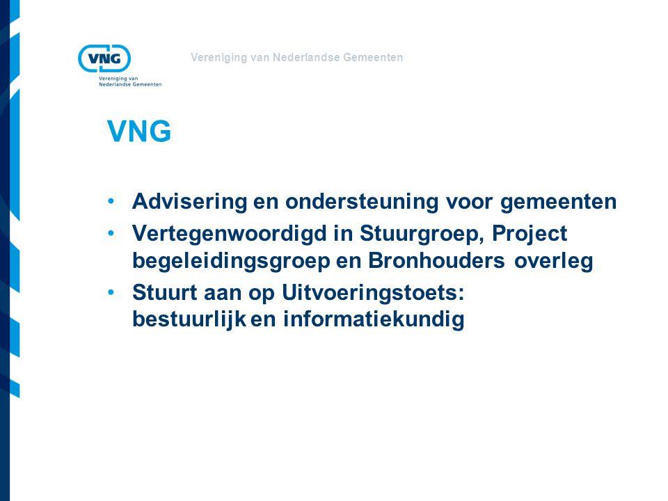 Vereniging van Nederlandse Gemeenten VNG •Advisering en ondersteuning voor gemeenten •Vertegenwoordigd in Stuurgroep, Project begeleidingsgroep en Bronhouders overleg •Stuurt aan op Uitvoeringstoets: bestuurlijk en informatiekundig