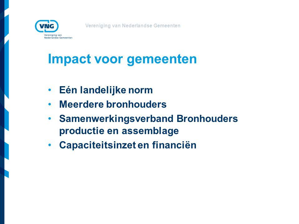 Vereniging van Nederlandse Gemeenten Impact voor gemeenten •Eén landelijke norm •Meerdere bronhouders •Samenwerkingsverband Bronhouders productie en assemblage •Capaciteitsinzet en financiën