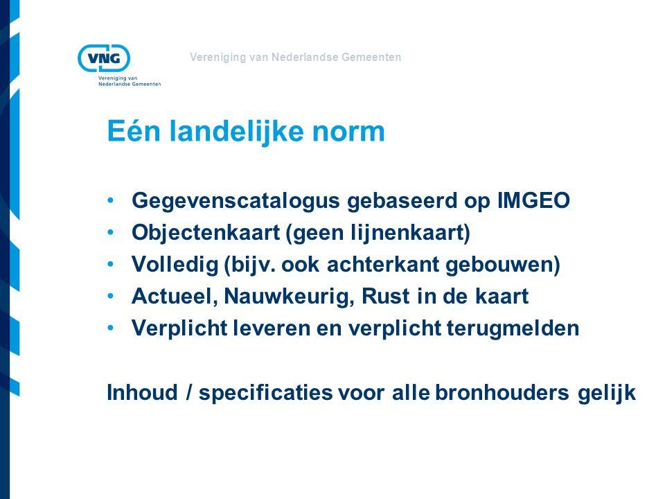 Vereniging van Nederlandse Gemeenten Eén landelijke norm •Gegevenscatalogus gebaseerd op IMGEO •Objectenkaart (geen lijnenkaart) •Volledig (bijv.