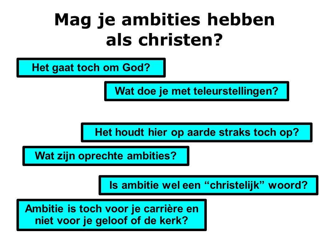 Mag je ambities hebben als christen.Wat zijn oprechte ambities.