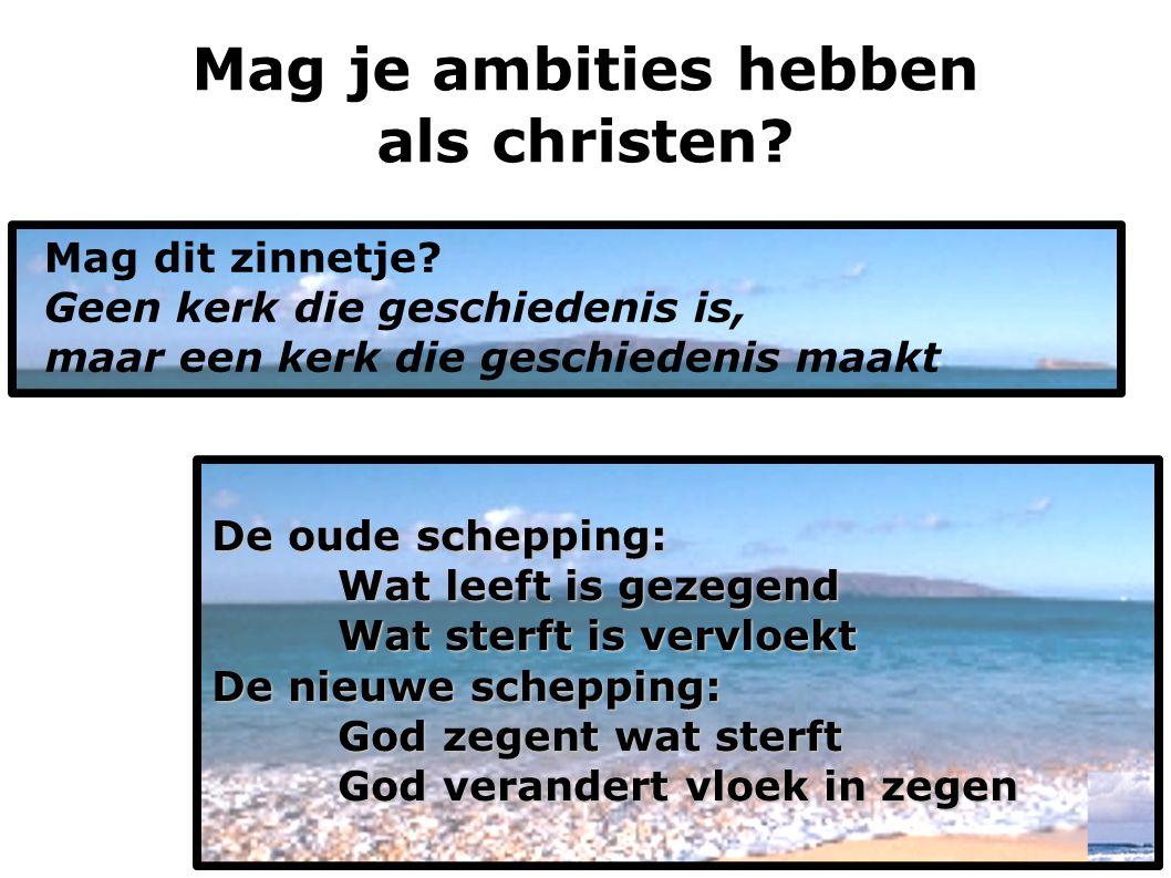 Mag je ambities hebben als christen.Mag dit zinnetje.