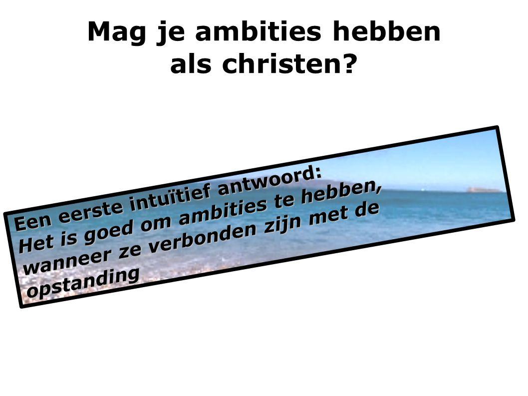 Mag je ambities hebben als christen.