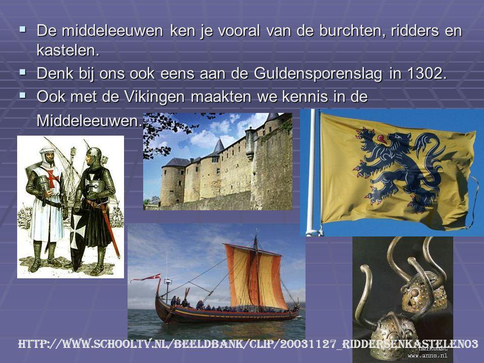  De middeleeuwen ken je vooral van de burchten, ridders en kastelen.  Denk bij ons ook eens aan de Guldensporenslag in 1302.  Ook met de Vikingen m