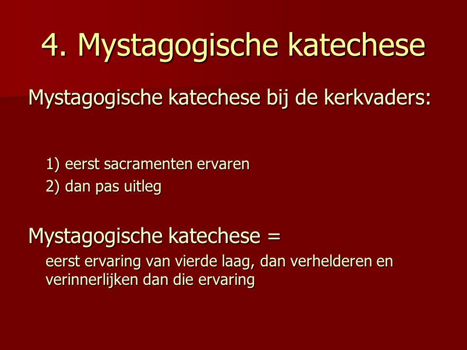 4. Mystagogische katechese Mystagogische katechese bij de kerkvaders: 1) eerst sacramenten ervaren 2) dan pas uitleg Mystagogische katechese = eerst e