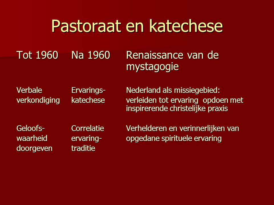 Pastoraat en katechese Tot 1960Na 1960Renaissance van de mystagogie VerbaleErvarings-Nederland als missiegebied: verkondigingkatecheseverleiden tot er