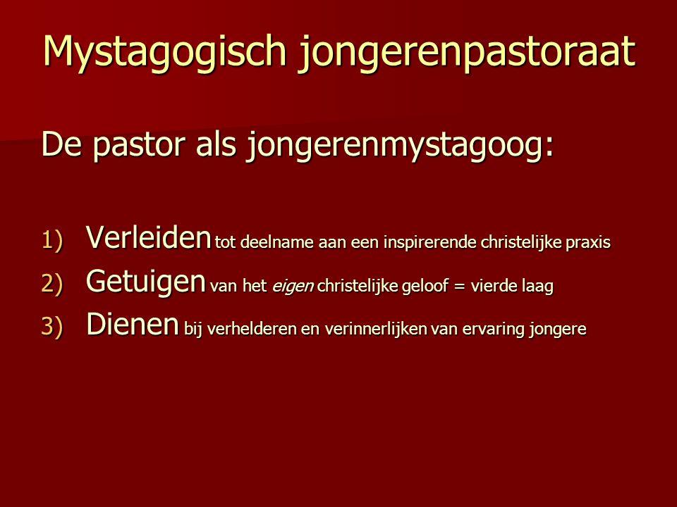 Mystagogisch jongerenpastoraat De pastor als jongerenmystagoog: 1) Verleiden tot deelname aan een inspirerende christelijke praxis 2) Getuigen van het