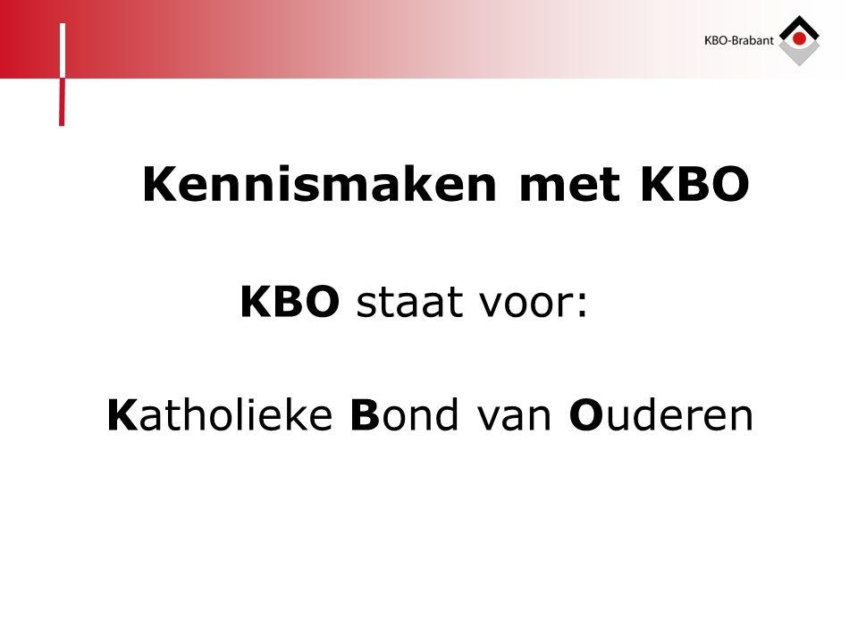 KBO staat voor: Katholieke Bond van Ouderen Kennismaken met KBO
