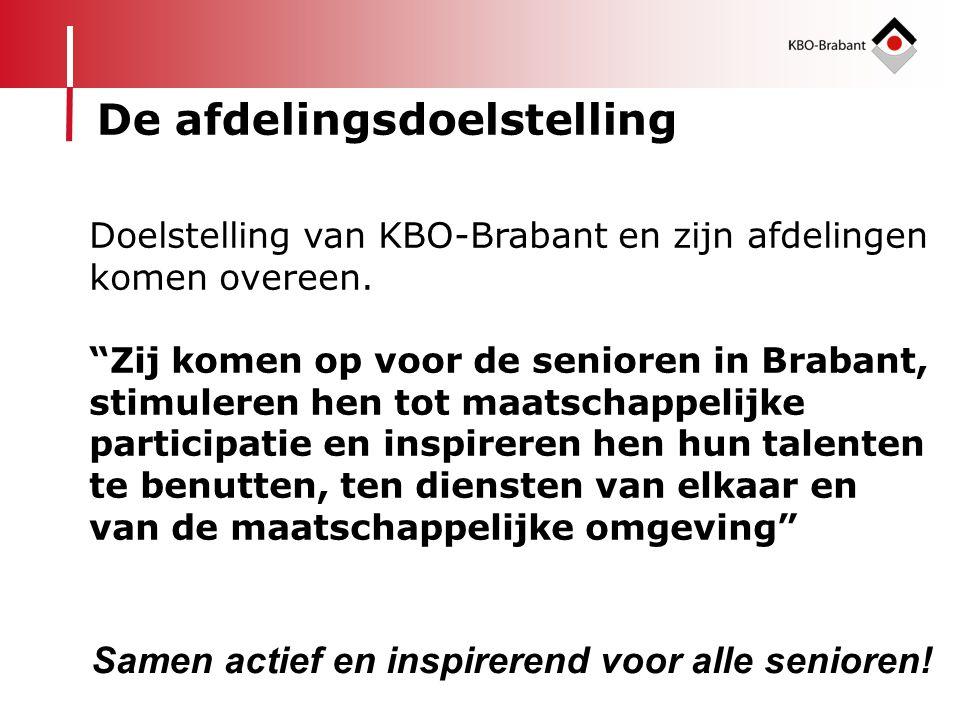 """De afdelingsdoelstelling Doelstelling van KBO-Brabant en zijn afdelingen komen overeen. """"Zij komen op voor de senioren in Brabant, stimuleren hen tot"""