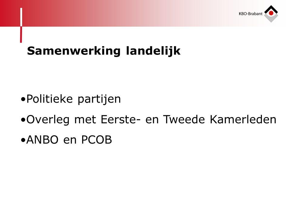 Samenwerking landelijk •Politieke partijen •Overleg met Eerste- en Tweede Kamerleden •ANBO en PCOB