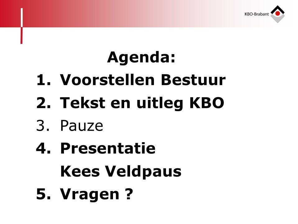 Agenda: 1.Voorstellen Bestuur 2.Tekst en uitleg KBO 3.Pauze 4.Presentatie Kees Veldpaus 5.Vragen ?