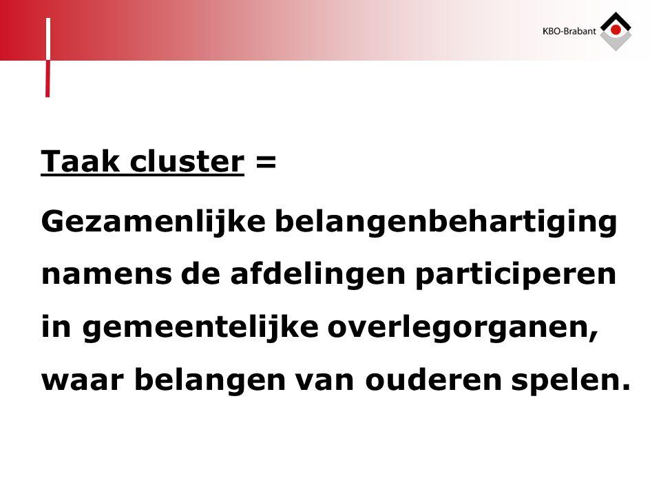 Taak cluster = Gezamenlijke belangenbehartiging namens de afdelingen participeren in gemeentelijke overlegorganen, waar belangen van ouderen spelen.