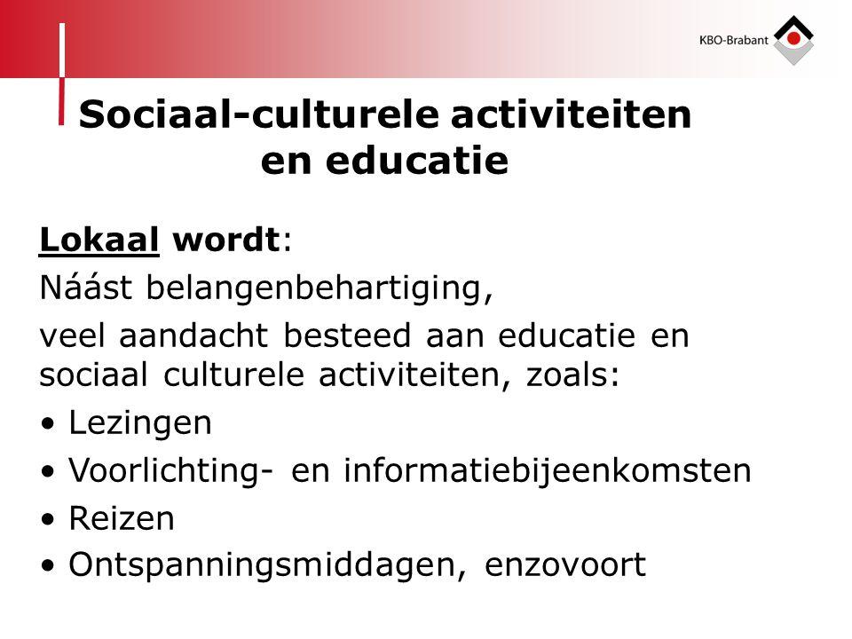 Lokaal wordt: Náást belangenbehartiging, veel aandacht besteed aan educatie en sociaal culturele activiteiten, zoals: • Lezingen • Voorlichting- en in