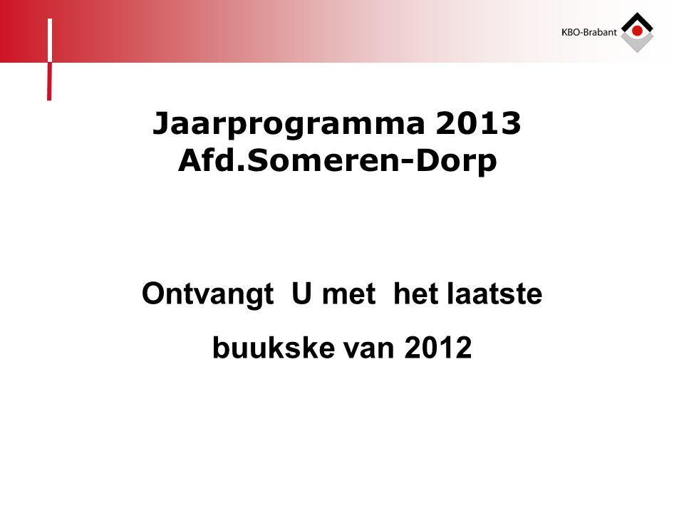 Ontvangt U met het laatste buukske van 2012 Jaarprogramma 2013 Afd.Someren-Dorp