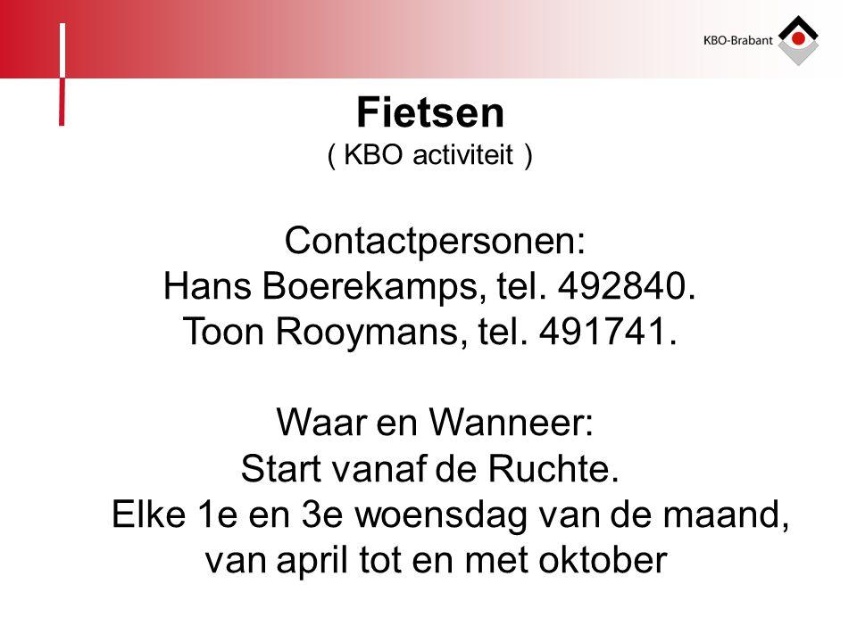 Fietsen ( KBO activiteit ) Contactpersonen: Hans Boerekamps, tel. 492840. Toon Rooymans, tel. 491741. Waar en Wanneer: Start vanaf de Ruchte. Elke 1e
