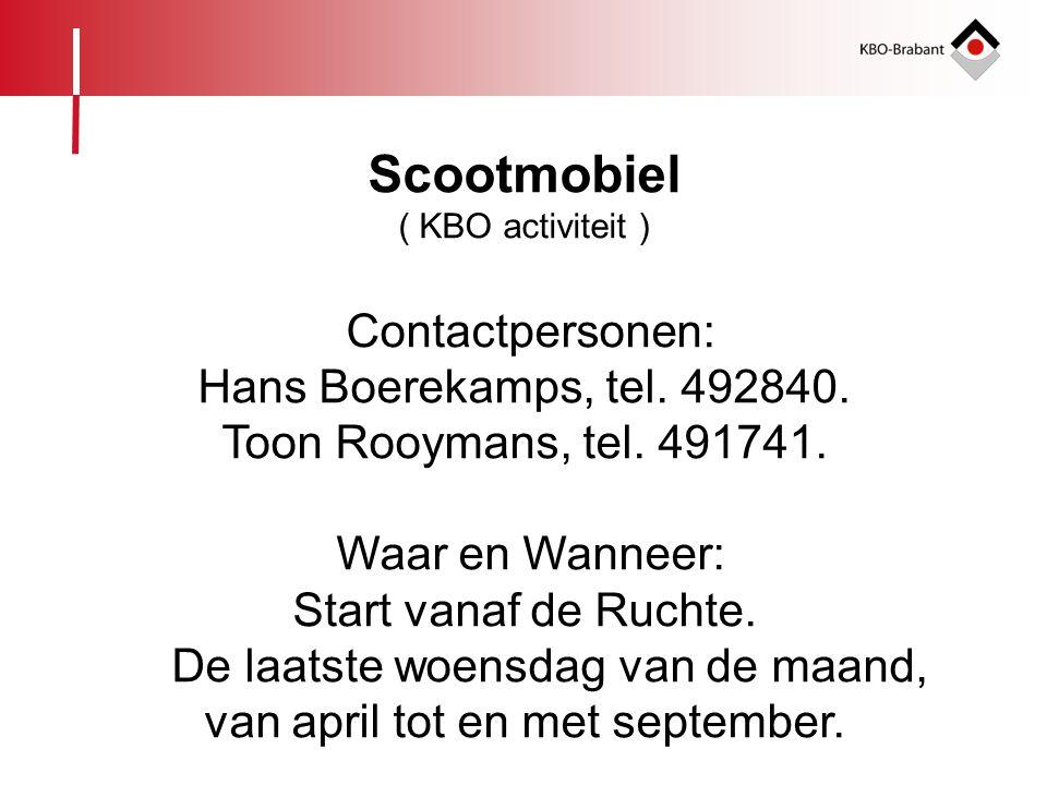 Scootmobiel ( KBO activiteit ) Contactpersonen: Hans Boerekamps, tel. 492840. Toon Rooymans, tel. 491741. Waar en Wanneer: Start vanaf de Ruchte. De l
