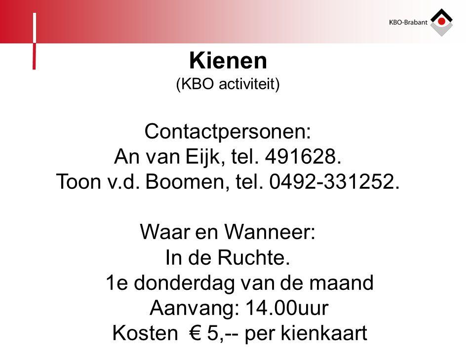 Kienen (KBO activiteit) Contactpersonen: An van Eijk, tel. 491628. Toon v.d. Boomen, tel. 0492-331252. Waar en Wanneer: In de Ruchte. 1e donderdag van