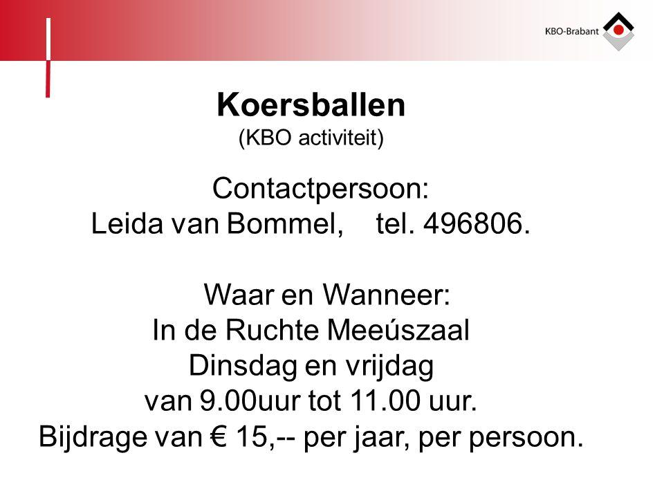 Koersballen (KBO activiteit) Contactpersoon: Leida van Bommel, tel. 496806. Waar en Wanneer: In de Ruchte Meeúszaal Dinsdag en vrijdag van 9.00uur tot