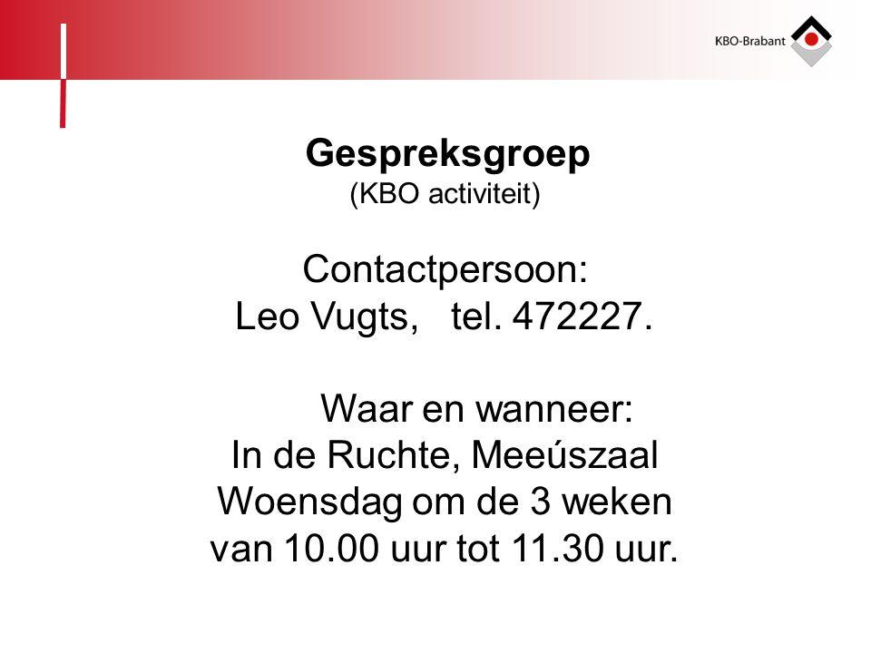 Gespreksgroep (KBO activiteit) Contactpersoon: Leo Vugts, tel. 472227. Waar en wanneer: In de Ruchte, Meeúszaal Woensdag om de 3 weken van 10.00 uur t