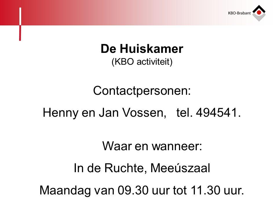 De Huiskamer (KBO activiteit) Contactpersonen: Henny en Jan Vossen, tel. 494541. Waar en wanneer: In de Ruchte, Meeúszaal Maandag van 09.30 uur tot 11