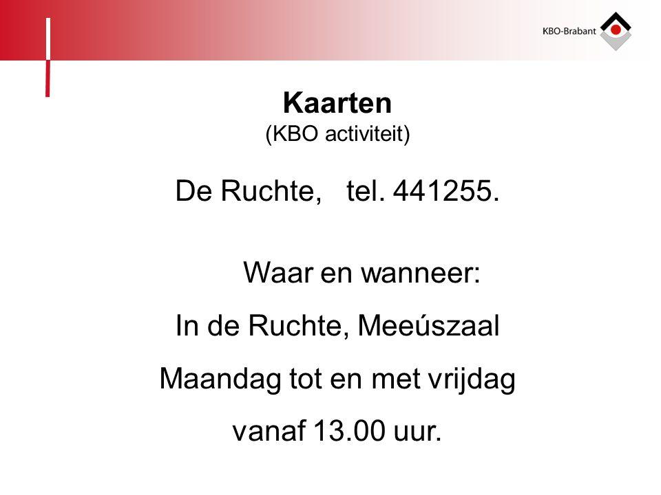 Kaarten (KBO activiteit) De Ruchte, tel. 441255. Waar en wanneer: In de Ruchte, Meeúszaal Maandag tot en met vrijdag vanaf 13.00 uur.