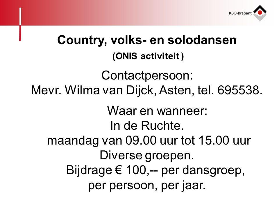 Country, volks- en solodansen (ONIS activiteit ) Contactpersoon: Mevr. Wilma van Dijck, Asten, tel. 695538. Waar en wanneer: In de Ruchte. maandag van