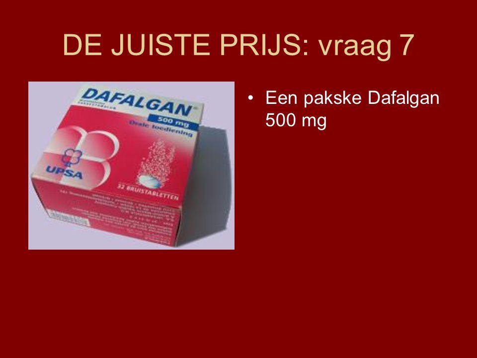 DE JUISTE PRIJS: vraag 7 •Een pakske Dafalgan 500 mg