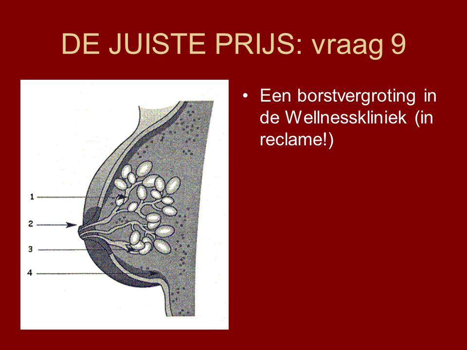 DE JUISTE PRIJS: vraag 9 •Een borstvergroting in de Wellnesskliniek (in reclame!)