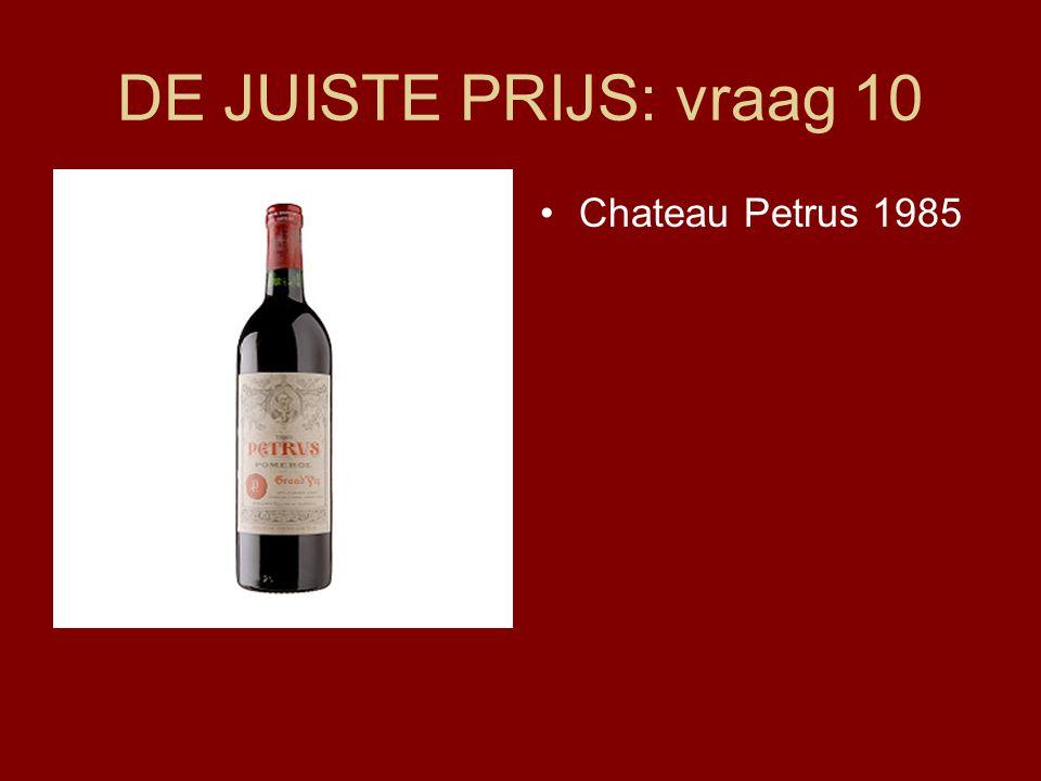 DE JUISTE PRIJS: vraag 10 •Chateau Petrus 1985