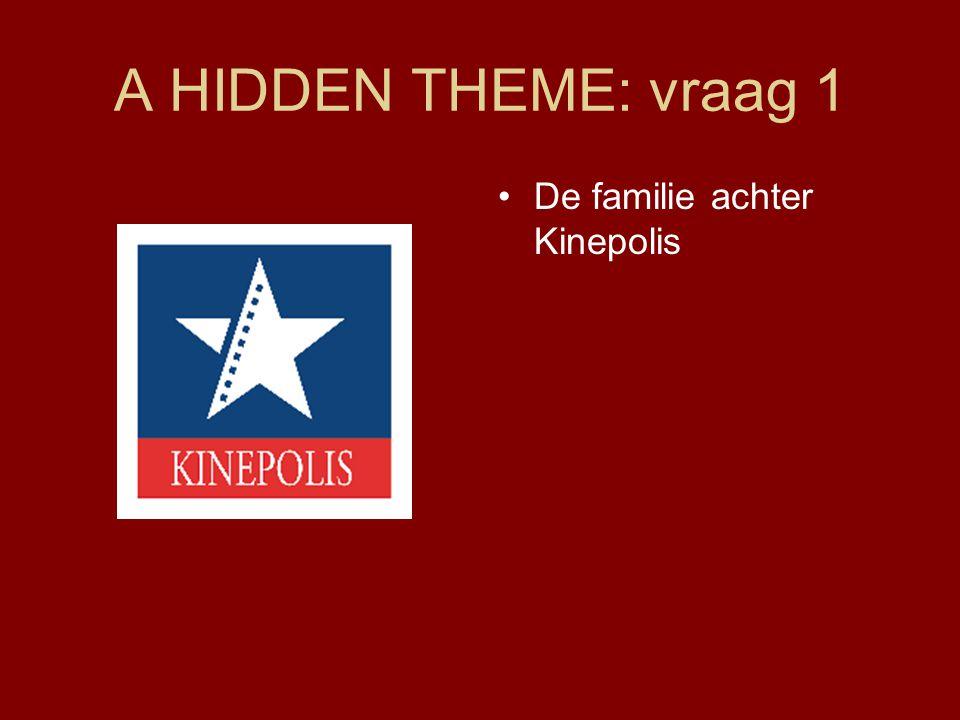 A HIDDEN THEME: vraag 1 •De familie achter Kinepolis