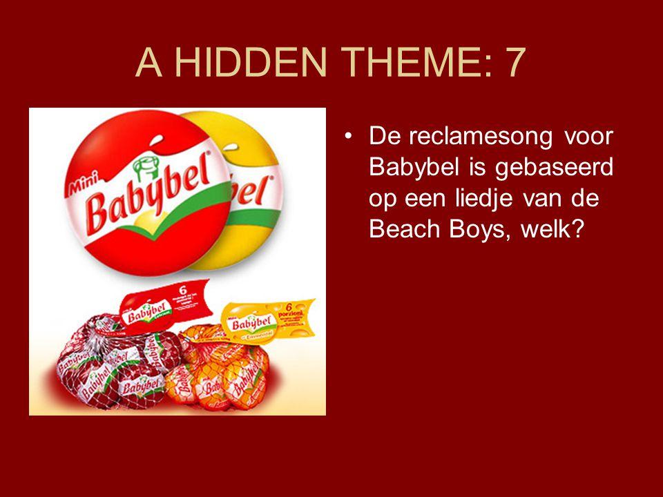 A HIDDEN THEME: 7 •De reclamesong voor Babybel is gebaseerd op een liedje van de Beach Boys, welk?