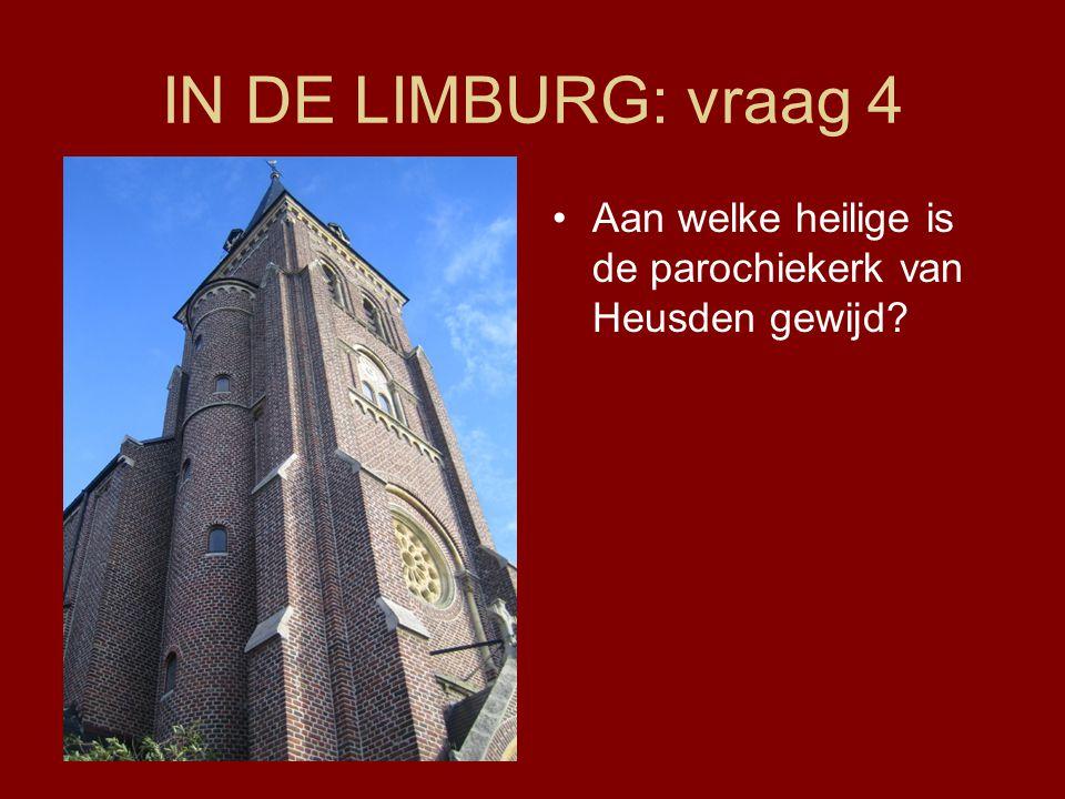 IN DE LIMBURG: vraag 4 •Aan welke heilige is de parochiekerk van Heusden gewijd?