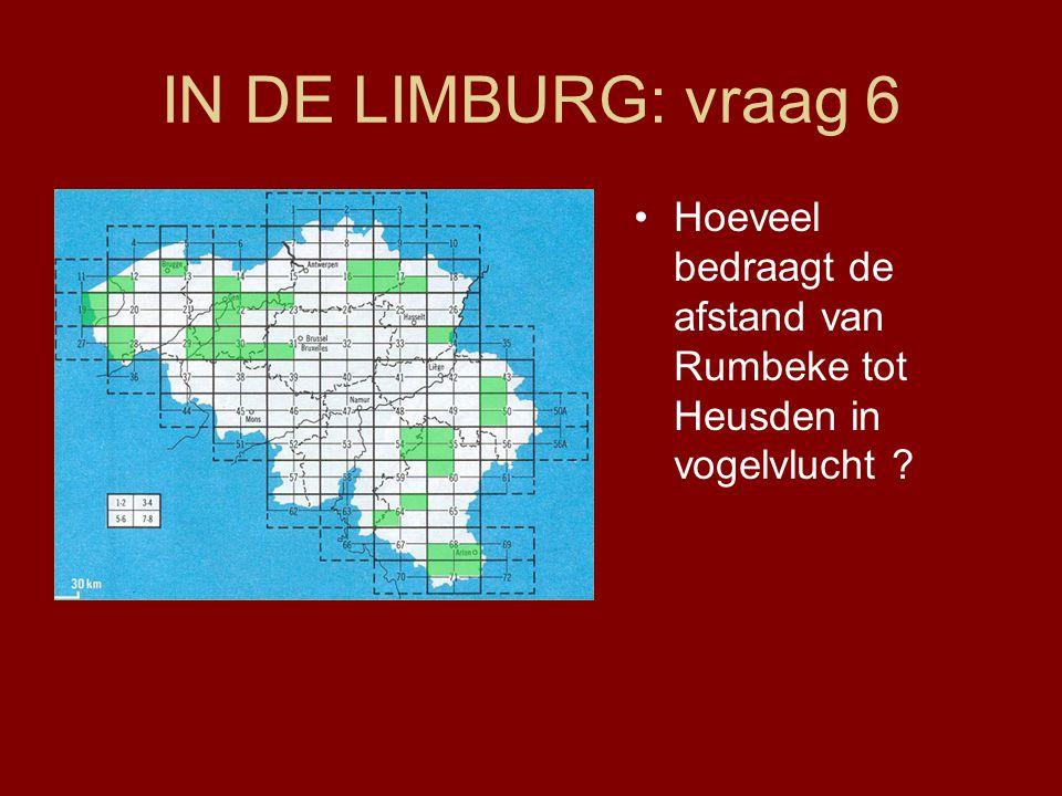 IN DE LIMBURG: vraag 6 •Hoeveel bedraagt de afstand van Rumbeke tot Heusden in vogelvlucht ?