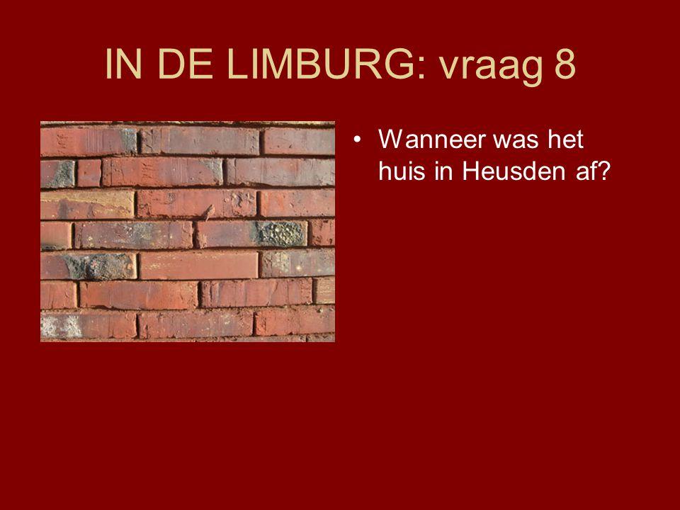 IN DE LIMBURG: vraag 8 •Wanneer was het huis in Heusden af?